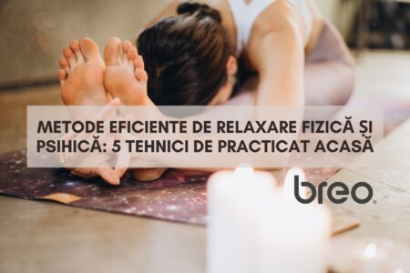 Metode eficiente de relaxare fizică și psihică: 5 tehnici de practicat acasă